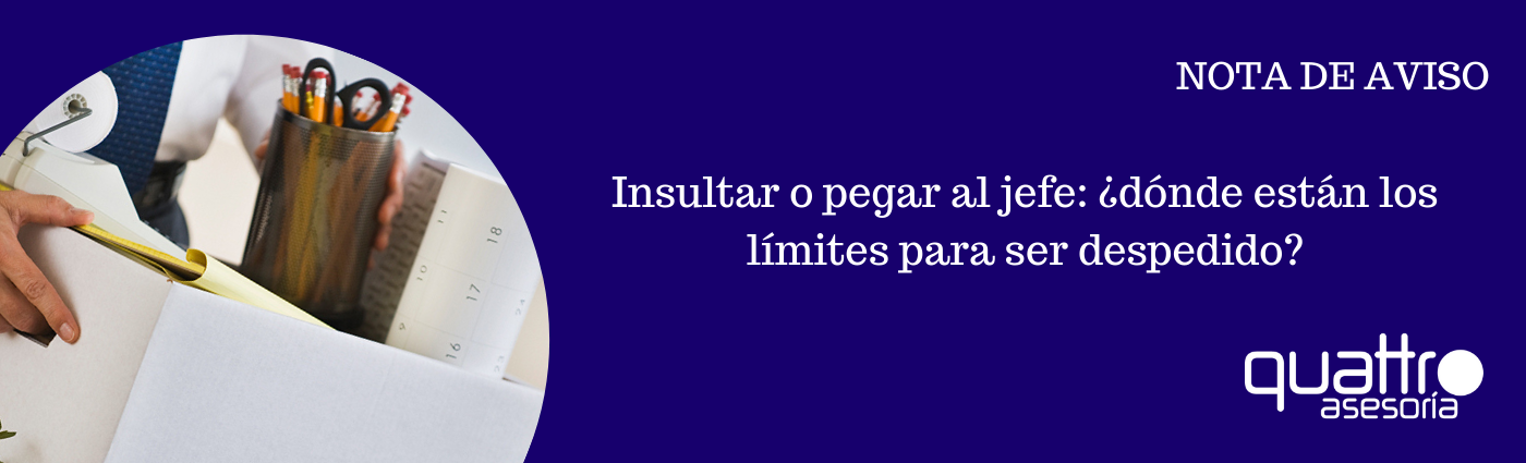 NOTA DE AVISO Insultar o pegar al jefe banner - Insultar o pegar al jefe: ¿dónde están los límites para ser despedido?