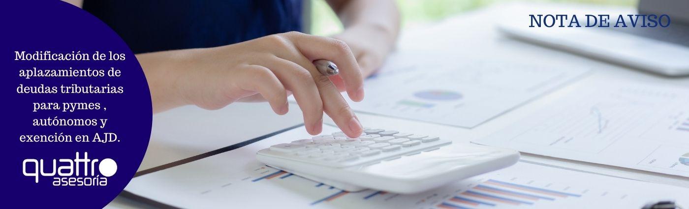 Modificacion de los aplazamientos de deudas tributarias para pymes y autonomos y exencion en AJD. - Modificación de los aplazamientos de deudas tributarias para pymes, autónomos y exención en AJD.